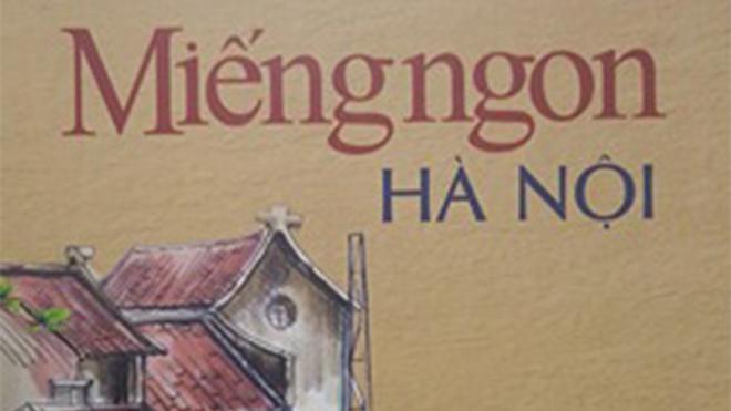 'Miếng ngon Hà Nội' của Vũ Bằng bị xuyên tạc nội dung phản động